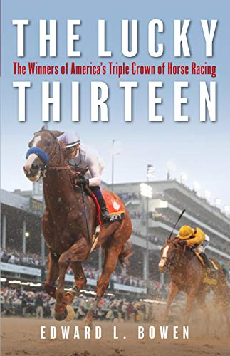 Compare Textbook Prices for The Lucky Thirteen: The Winners of America's Triple Crown of Horse Racing  ISBN 9781493039678 by Bowen, Edward