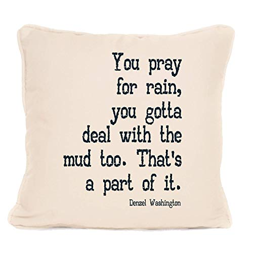 Denzel Washington Positive Quote ' You Pray for Rain, You Got to deal With the Mud Too ' Cushion with Pad - Best Throw Pillow- Gift Present for Christmas, Birthdays or any other occasion - 18 x 18'