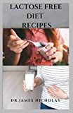 LACTOSE FREE DIET RECIPES: Delicious Lactose Free Recipes and Getting Started