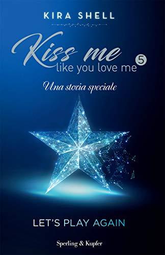 Let's play again. Kiss me like you love me. Ediz. italiana (Vol. 5)