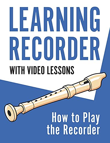 Learning Recorder: How to Play the Recorder   143 Pages (With Video Lessons)
