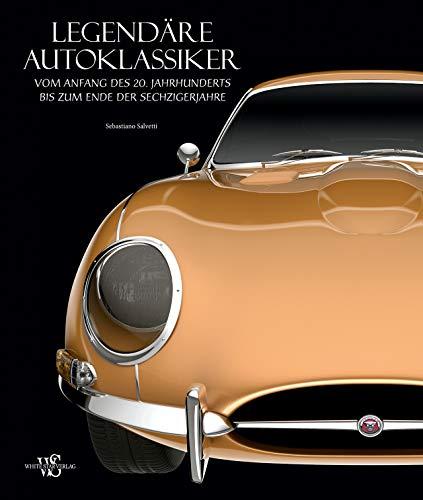 Legendäre Autoklassiker: Vom Anfang des 20. Jahrhunderts bis zum Ende der Sechzigerjahre. Ein Bildband mit über 200 Oldtimer Fotos - vom Porsche 911 bis zur Chevrolet Corvette C1