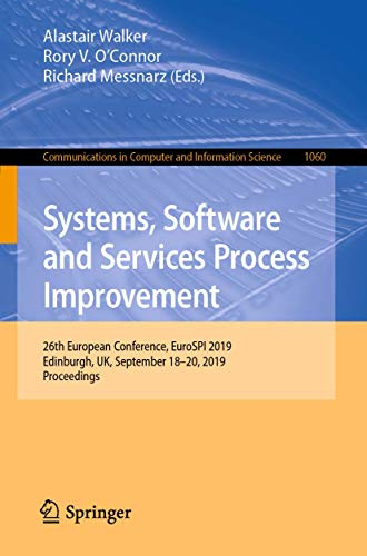 Systems, Software and Services Process Improvement: 26th European Conference, EuroSPI 2019, Edinburgh, UK, September 18-20, 2019, Proceedings: 1060 (Communications in Computer and Information Science)