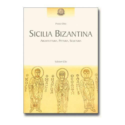 Sicilia Bizantina : Architettura, pittura, scultura.
