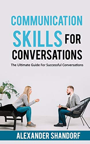 Communication Skills For Conversations: The Ultimate Guide For Successful Conversations
