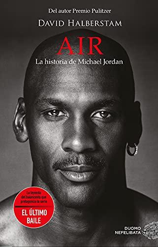 Air. La historia de Michael Jordan (NEFELIBATA): La Historia De Michael Jordan/ Michael Jordan and the World He Made