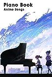 Piano Book Anime Songs: Piano Sheet, Piano Music