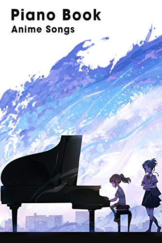 Piano Book Anime Songs: Piano Sheet, Piano Music