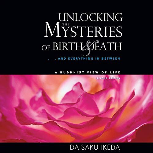 Unlocking the Mysteries of Birth and Death and Everything in Between Audiobook By Daisaku Ikeda cover art