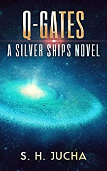 Q-Gates (The Silver Ships Book 19) by [S. H. Jucha]