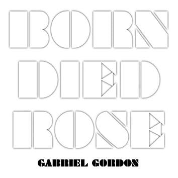 Born. Died. Rose.