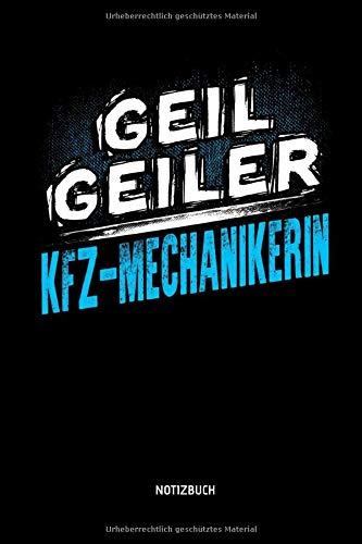 Geil Geiler KFZ-Mechanikerin - Notizbuch: Lustiges KFZ-Mechaniker Notizbuch mit Punktraster. Tolle Zubehör & KFZ Mechanikerin Geschenk Idee.