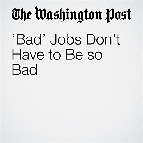 'Bad' Jobs Don't Have to Be so Bad copertina