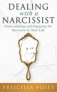 Dealing With A Narcissist: Understanding and Engaging the Narcissist in Your Life