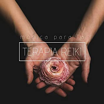 Música para la Terapia Reiki - 20 Canciones Suaves Relajación Profunda y Sensación de Armonía, Paz y Bienestar