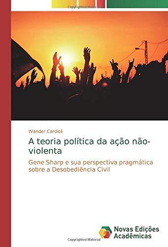 A teoria política da ação não-violenta: Gene Sharp e sua perspectiva pragmática sobre a Desobediência Civil