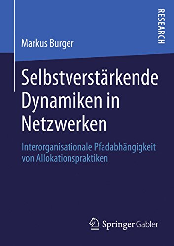 Selbstverstärkende Dynamiken in Netzwerken: Interorganisationale Pfadabhängigkeit von Allokationspraktiken