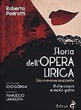 Storia dell'opera lirica. Un immenso orizzonte. Dalle origini ai giorni nostri