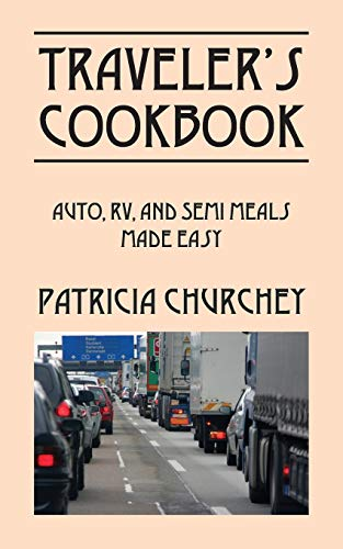 Traveler's Cookbook: Auto, RV, and Semi Meals Made Easy
