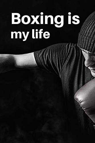 Boxing is my life: Boxing Training Journal | Notebook for fighter 6 x 9 inches 120 pages | Ideal gift for boxing lover or fighter