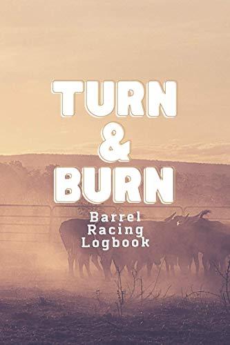 Turn & Burn Barrel Racing Logbook: Barrel Racer Tracker - Horse Lovers Log Book - Pole Bending Diary for Rodeo Cowgirls