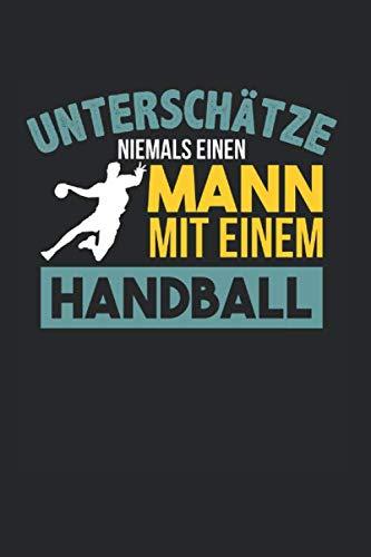 Unterschätze Niemals Einen Mann Mit Einem Handball: Schiedsrichter & Handball Notizbuch 6'x9' Handballtrainer Geschenk Für Handballtrikot & Handballverein