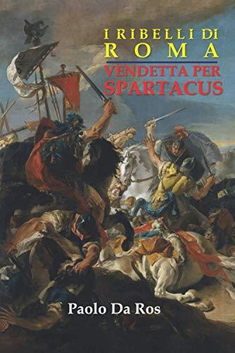 I ribelli di Roma. Vendetta per Spartacus