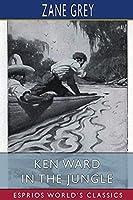 Ken Ward in the Jungle (Esprios Classics)