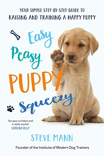 Easy Peasy Puppy Squeezy: Your simple step-by-step guide to raising and training a happy puppy or dog (English Edition)