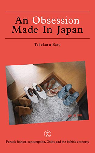 An Obsession Made In Japan: Fanatic fashion consumption, Otaku and the bubble economy (English Edition)