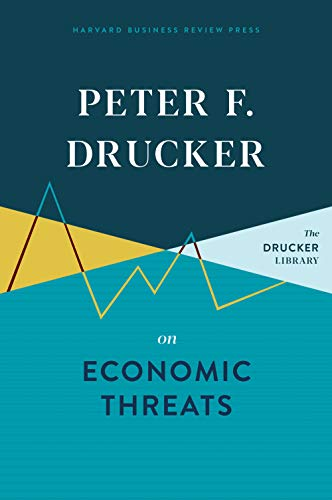 Peter F. Drucker on Economic Threats