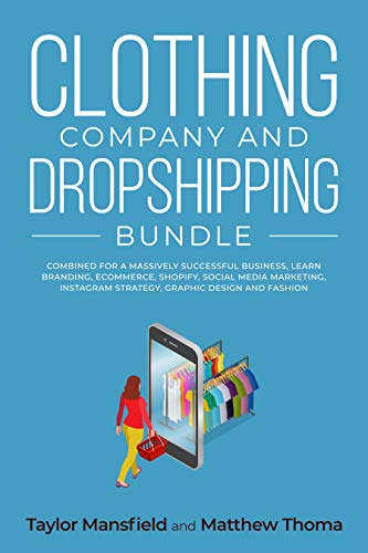 Clothing Company and Dropshipping Bundle: Combined for a Massively Successful Business, Learn Branding, Ecommerce, Shopify, Social Media Marketing, Instagram Strategy, Graphic Design and Fashion