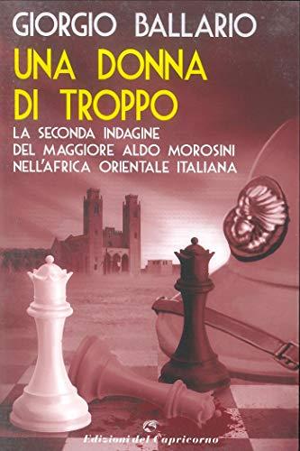 Una donna di troppo: La seconda indagine del maggiore Aldo Morosini nell'Africa orientale italiana (Le indagini del maggiore Aldo Morosini nell'Africa Vol. 2) (Italian Edition)