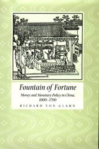Compare Textbook Prices for Fountain of Fortune: Money and Monetary Policy in China, 1000-1700 First Edition ISBN 9780520204089 by von Glahn, Richard