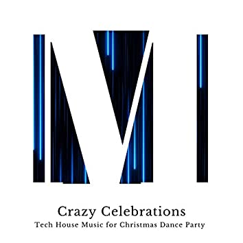 Crazy Celebrations - Tech House Music For Christmas Dance Party