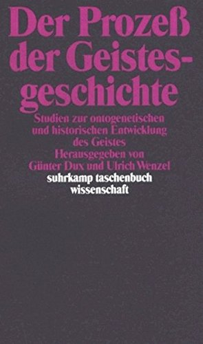 Der Prozeß der Geistesgeschichte: Studien zur ontogenetischen und historischen Entwicklung des Geistes. Herausgegeben von Günter Dux und Ulrich Wenzel (suhrkamp taschenbuch wissenschaft)
