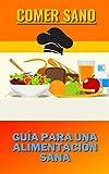 Comer sano: Guía para una alimentación sana