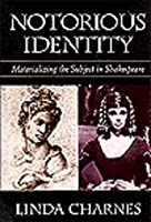 Notorious Identity: Materializing the Subject in Shakespeare