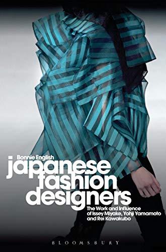 Japanese Fashion Designers: The Work and Influence of Issey Miyake, Yohji Yamamoto and Rei Kawakubo: The Work and Influence of Issey Miyake, Rei Kawakubo and Yohji Yamamoto