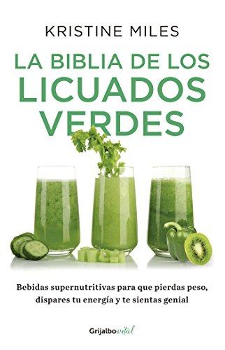 La biblia de los licuados verdes (Colección Vital): Bebidas supernutritivas para que pierdas peso, dispares tu energía y te sientas (Spanish Edition)
