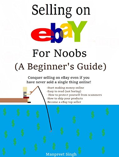 Selling on eBay for Noobs (A Beginners Guide) - Start selling on eBay with no Experience! Start making extra money by reading this easy to read, very informative ebook! (English Edition)