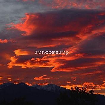 suncomesup