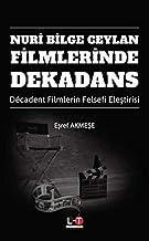 Nuri Bilge Ceylan Filmlerinde Dekadans - Décadent Filmlerin Felsefi Elestirisi