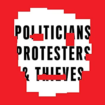 Politicians Protesters & Thieves