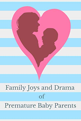 Family Joys and Drama of Premature Baby Parents: Lined Notebook Journal to Write In Milestones and Growth Tracking for Preemies During and After Their Time in the Neonatal Intensive Care Unit (NICU)