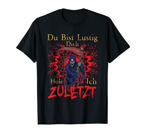 Du Bist Lustig Dich Hole Ich Zuletzt Biker Rocker Outfit T-Shirt
