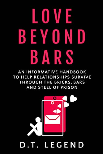 Love Beyond Bars: An informative handbook to help relationships survive through the bricks, bars and steel of prison (English Edition)