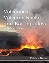 Volcanoes, Volcanic Rocks and Earthquakes: A Biblical View (The Northwest Treasures Curriculum Project - Building Faith for a Lifetime of Faith)