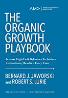 The Organic Growth Playbook: Activate High-Yield Behaviors To Achieve Extraordinary Results-Every Time (American Marketing Association Leadership Series:)