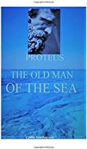 Proteus, the Old Man of the Sea: A Novel
